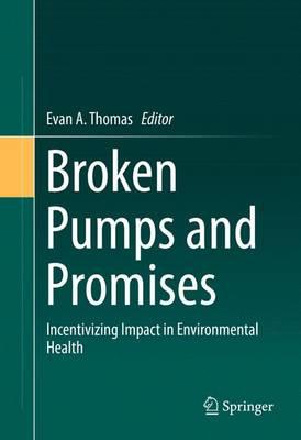 Broken Pumps and Promises: Incentivizing Impact in Environmental Health (Hardback)