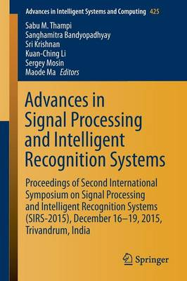Advances in Signal Processing and Intelligent Recognition Systems: Proceedings of Second International Symposium on Signal Processing and Intelligent Recognition Systems (SIRS-2015) December 16-19, 2015, Trivandrum, India - Advances in Intelligent Systems and Computing 425 (Paperback)