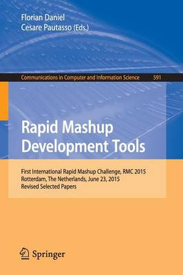 Rapid Mashup Development Tools: First International Rapid Mashup Challenge, RMC 2015, Rotterdam, The Netherlands, June 23, 2015, Revised Selected Papers - Communications in Computer and Information Science 591 (Paperback)