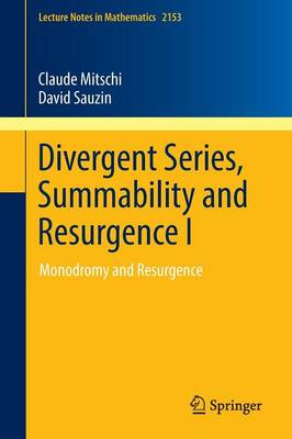 Divergent Series, Summability and Resurgence I: Monodromy and Resurgence - Lecture Notes in Mathematics 2153 (Paperback)