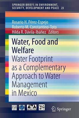 Water, Food and Welfare: Water Footprint as a Complementary Approach to Water Management in Mexico - SpringerBriefs in Environment, Security, Development and Peace 23 (Paperback)