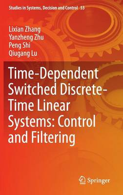 Time-Dependent Switched Discrete-Time Linear Systems: Control and Filtering - Studies in Systems, Decision and Control 53 (Hardback)