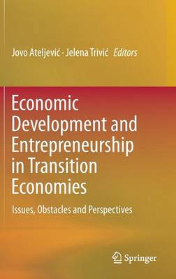 Economic Development and Entrepreneurship in Transition Economies: Issues, Obstacles and Perspectives (Hardback)