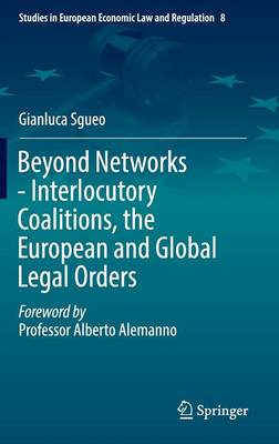 Beyond Networks - Interlocutory Coalitions, the European and Global Legal Orders - Studies in European Economic Law and Regulation 8 (Hardback)