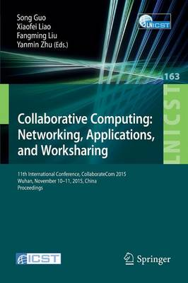 Collaborative Computing: Networking, Applications, and Worksharing: 11th International Conference, CollaborateCom 2015, Wuhan, November 10-11, 2015, China. Proceedings - Lecture Notes of the Institute for Computer Sciences, Social Informatics and Telecommunications Engineering 163 (Paperback)