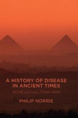 A History of Disease in Ancient Times: More Lethal than War (Hardback)