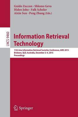 Information Retrieval Technology: 11th Asia Information Retrieval Societies Conference, AIRS 2015, Brisbane, QLD, Australia, December 2-4, 2015. Proceedings - Information Systems and Applications, incl. Internet/Web, and HCI 9460 (Paperback)