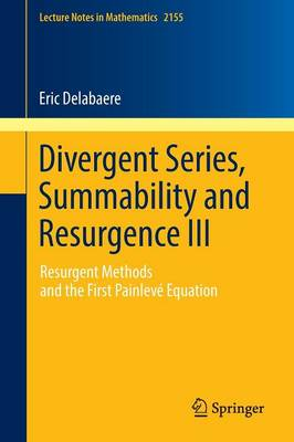 Divergent Series, Summability and Resurgence III: Resurgent Methods and the First Painleve Equation - Lecture Notes in Mathematics 2155 (Paperback)
