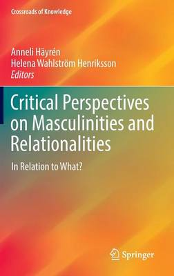 Critical Perspectives on Masculinities and Relationalities: In Relation to What? - Crossroads of Knowledge (Hardback)