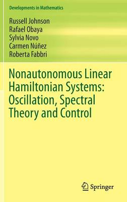 Nonautonomous Linear Hamiltonian Systems: Oscillation, Spectral Theory and Control - Developments in Mathematics 36 (Hardback)