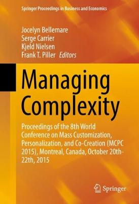 Managing Complexity: Proceedings of the 8th World Conference on Mass Customization, Personalization, and Co-Creation (MCPC 2015), Montreal, Canada, October 20th-22th, 2015 - Springer Proceedings in Business and Economics (Hardback)
