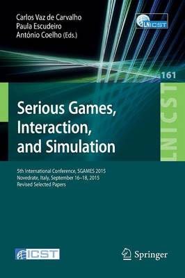 Serious Games, Interaction, and Simulation: 5th International Conference, SGAMES 2015, Novedrate, Italy, September 16-18, 2015, Revised Selected Papers - Lecture Notes of the Institute for Computer Sciences, Social Informatics and Telecommunications Engineering 161 (Paperback)