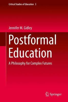 Postformal Education: A Philosophy for Complex Futures - Critical Studies of Education 3 (Hardback)