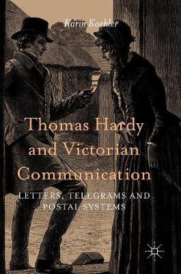 Thomas Hardy and Victorian Communication: Letters, Telegrams and Postal Systems (Hardback)