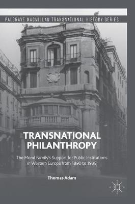 Transnational Philanthropy: The Mond Family's Support for Public Institutions in Western Europe from 1890 to 1938 - Palgrave Macmillan Transnational History Series (Hardback)