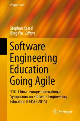 Software Engineering Education Going Agile: 11th China-Europe International Symposium on Software Engineering Education (CEISEE 2015) - Progress in IS (Hardback)