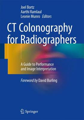 CT Colonography for Radiographers: A Guide to Performance and Image Interpretation (Hardback)