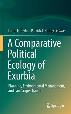 A Comparative Political Ecology of Exurbia: Planning, Environmental Management, and Landscape Change (Hardback)