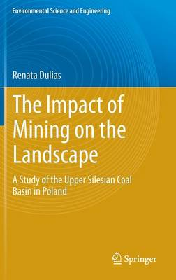 The Impact of Mining on the Landscape: A Study of the Upper Silesian Coal Basin in Poland - Environmental Science and Engineering (Hardback)