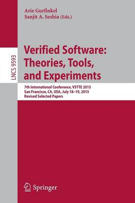 Verified Software: Theories, Tools, and Experiments: 7th International Conference, VSTTE 2015, San Francisco, CA, USA, July 18-19, 2015. Revised Selected Papers - Lecture Notes in Computer Science 9593 (Paperback)