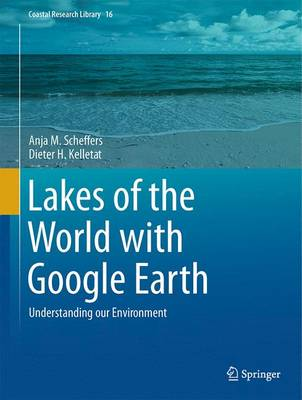 Lakes of the World with Google Earth: Understanding our Environment - Coastal Research Library 16 (Hardback)