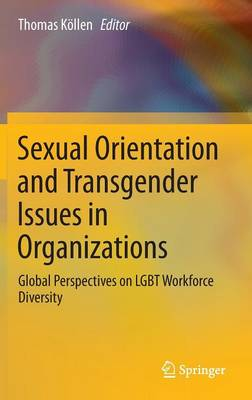 Sexual Orientation and Transgender Issues in Organizations: Global Perspectives on LGBT Workforce Diversity (Hardback)