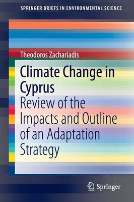 Climate Change in Cyprus: Review of the Impacts and Outline of an Adaptation Strategy - SpringerBriefs in Environmental Science (Paperback)