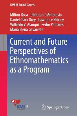 Current and Future Perspectives of Ethnomathematics as a Program - ICME-13 Topical Surveys (Paperback)