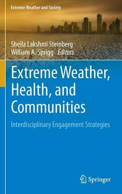 Extreme Weather, Health, and Communities: Interdisciplinary Engagement Strategies - Extreme Weather and Society (Hardback)