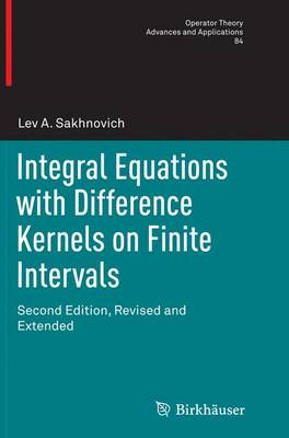 Integral Equations with Difference Kernels on Finite Intervals: Second Edition, Revised and Extended - Operator Theory: Advances and Applications 84 (Paperback)