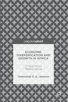 Economic Diversification and Growth in Africa: Critical Policy Making Issues (Hardback)