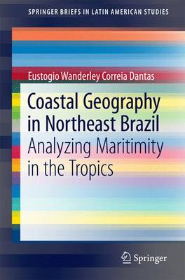 Coastal Geography in Northeast Brazil: Analyzing Maritimity in the Tropics - SpringerBriefs in Latin American Studies (Paperback)