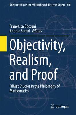 Objectivity, Realism, and Proof: FilMat Studies in the Philosophy of Mathematics - Boston Studies in the Philosophy and History of Science 318 (Hardback)