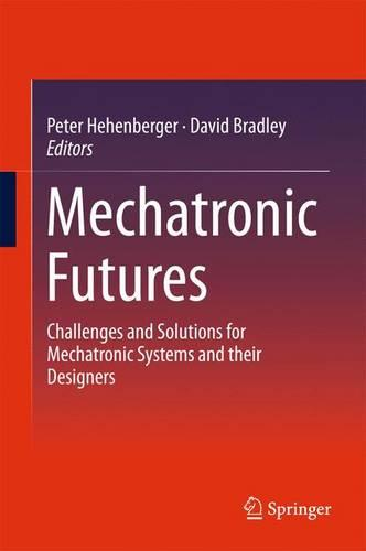 Mechatronic Futures: Challenges and Solutions for Mechatronic Systems and their Designers (Hardback)