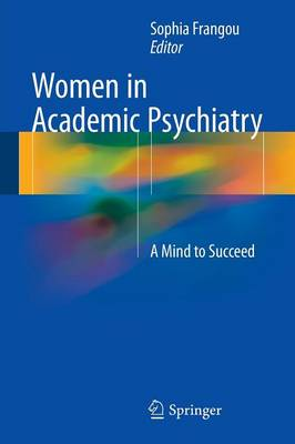 Women in Academic Psychiatry: A Mind to Succeed (Paperback)