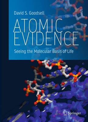 Atomic Evidence: Seeing the Molecular Basis of Life (Hardback)