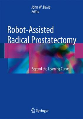 Robot-Assisted Radical Prostatectomy: Beyond the Learning Curve (Hardback)