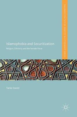 Islamophobia and Securitization: Religion, Ethnicity and the Female Voice - Palgrave Politics of Identity and Citizenship Series (Hardback)