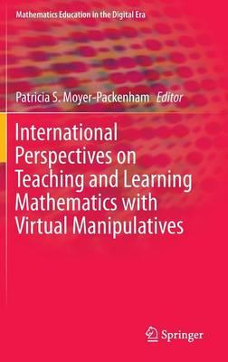 International Perspectives on Teaching and Learning Mathematics with Virtual Manipulatives - Mathematics Education in the Digital Era 7 (Hardback)