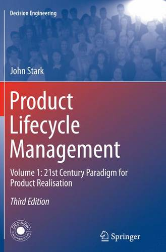 Product Lifecycle Management (Volume 1): 21st Century Paradigm for Product Realisation - Decision Engineering (Paperback)