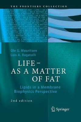 LIFE - AS A MATTER OF FAT: Lipids in a Membrane Biophysics Perspective - The Frontiers Collection (Paperback)