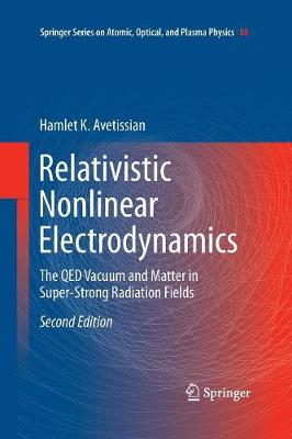 Relativistic Nonlinear Electrodynamics: The QED Vacuum and Matter in Super-Strong Radiation Fields - Springer Series on Atomic, Optical, and Plasma Physics 88 (Paperback)