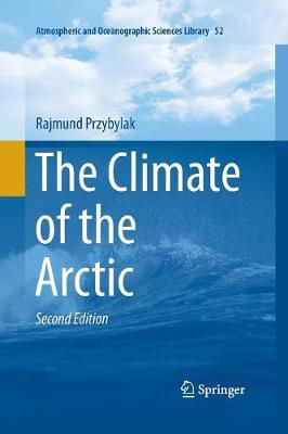 The Climate of the Arctic - Atmospheric and Oceanographic Sciences Library 52 (Paperback)