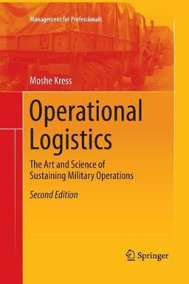 Operational Logistics: The Art and Science of Sustaining Military Operations - Management for Professionals (Paperback)