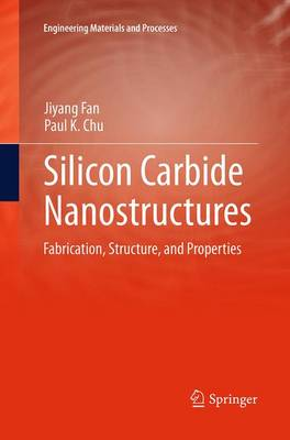 Silicon Carbide Nanostructures: Fabrication, Structure, and Properties - Engineering Materials and Processes (Paperback)