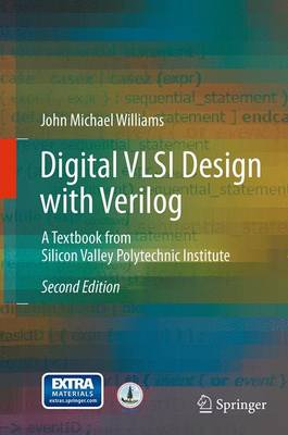 Digital VLSI Design with Verilog: A Textbook from Silicon Valley Polytechnic Institute (Paperback)