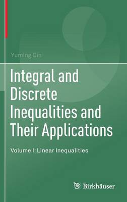 Integral and Discrete Inequalities and Their Applications: Volume I: Linear Inequalities (Hardback)