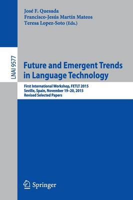 Future and Emergent Trends in Language Technology: First International Workshop, FETLT 2015, Seville, Spain, November 19-20, 2015, Revised Selected Papers - Lecture Notes in Computer Science 9577 (Paperback)