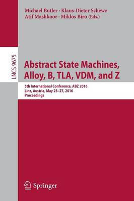 Abstract State Machines, Alloy, B, TLA, VDM, and Z: 5th International Conference, ABZ 2016, Linz, Austria, May 23-27, 2016, Proceedings - Theoretical Computer Science and General Issues 9675 (Paperback)