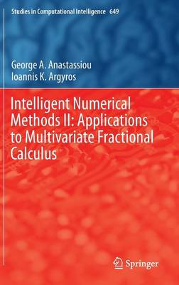 Intelligent Numerical Methods II: Applications to Multivariate Fractional Calculus - Studies in Computational Intelligence 649 (Hardback)